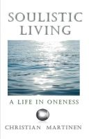 Cover for 'Soulistic Living, A Life in Oneness'