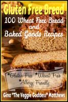 Cover for 'Gluten Free Bread: 100 Wheat Free Bread and Baked Goods Recipes'