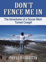 Cover for 'Don't Fence Me In: The Adventures of a Soccer Mom Turned Cowgirl'
