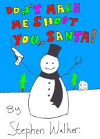 Cover for 'Don't Make Me Shoot You, Santa!'