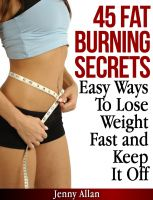 Cover for '45 Fat Burning Secrets - Easy Ways To Lose Weight Fast and Keep It Off'