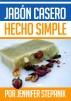 Jabón Casero hecho Simple by Jennifer Stepanik