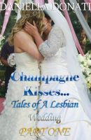Cover for 'Champagne Kisses: Tales of A Lesbian Wedding Part One'