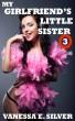 My Girlfriend's Little Sister 3 by Vanessa  E. Silver