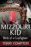 Cover for 'The Mizzouri Kid   Birth of a Gunfighter'