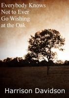 Cover for 'Everybody Knows Not to Ever Go Wishing at the Oak'