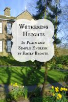 Cover for 'Wuthering Heights In Plain and Simple English (Includes Study Guide, Complete Unabridged Book, Historical Context, Biography and Character Index)(Annotated)'