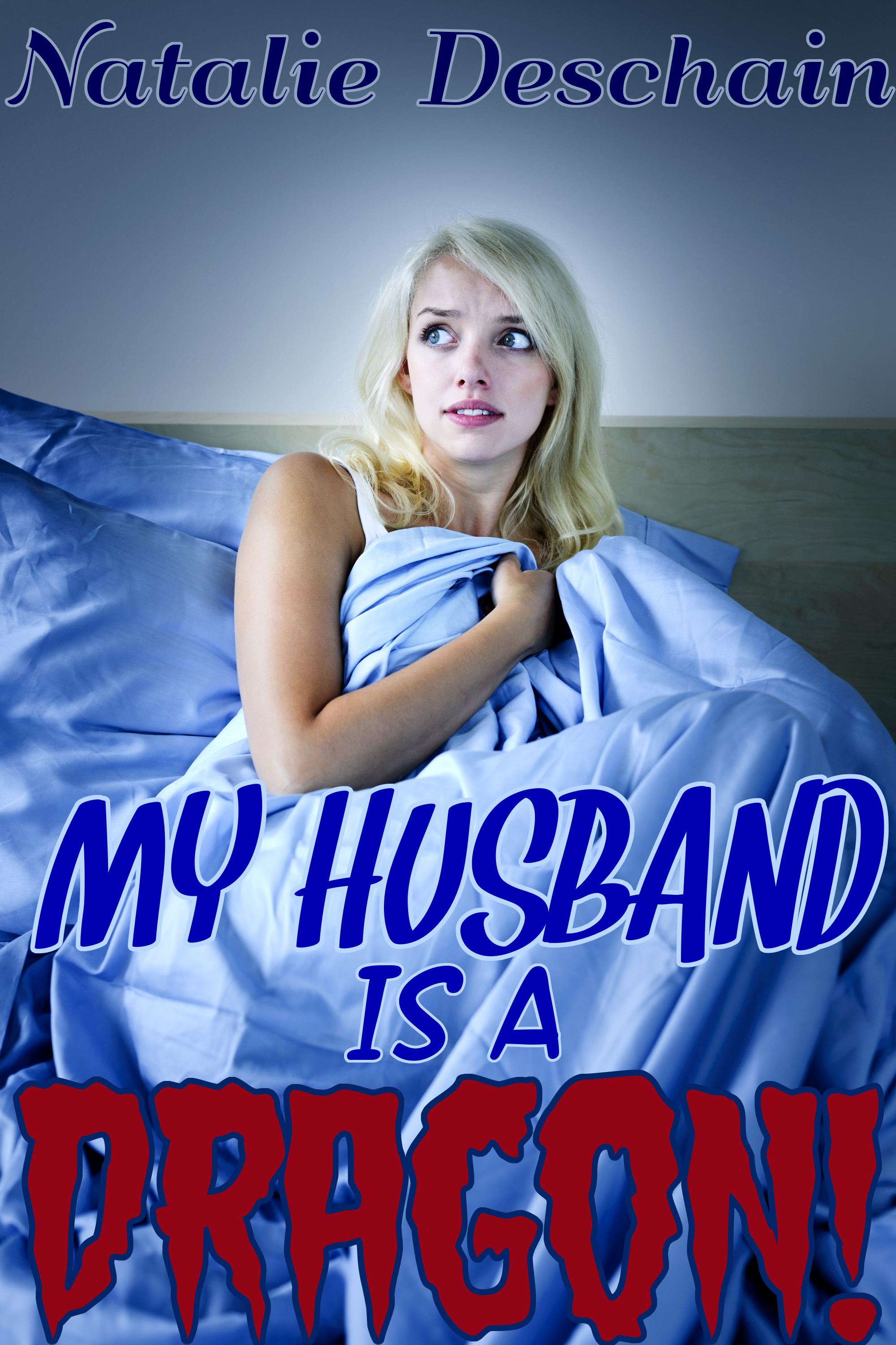 Natalie Deschain - My Husband is a Dragon! (Monster Domination Erotica)