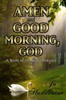 Cover for 'Amen and Good Morning, God: A Book of Morning Prayers'