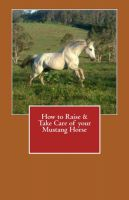 Cover for 'How to Raise & Take Care of your Mustang Horse'