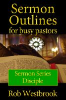 Cover for 'Sermon Outlines for Busy Pastors: Disciple Sermon Series'