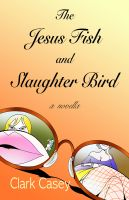 Cover for 'The Jesus Fish and Slaughter Bird'