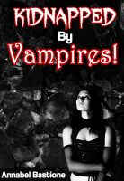 Cover for 'Kidnapped By Vampires!'