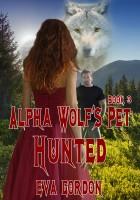 Eva Gordon - Alpha Wolf's Pet, Hunted, Book 3