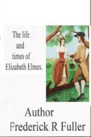 Cover for 'The life and times of Elizabeth Elmes'
