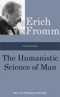 Cover for 'Fromm Essays: The Humanistic Science of Man, From the The Pathology of Normalcy'