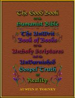 Cover for 'The Good Book of the Humanist Bible: The UnWrit Book of Books of the UnHoly Scriptures and the UnVarnished Gospel Truth of Reality'