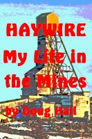 Cover for 'Haywire My Life in the Mines'