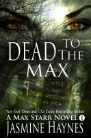 Jasmine Haynes - Dead to the Max ( Max Starr Series, Book 1, a paranormal romance mystery)