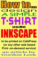 Cover for 'How To Design A T-shirt Using Open-Source Application Inkscape To Be Printed on CafePress Or Any Other Web Based Print-On-Demand Service'