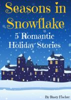 Cover for 'Seasons in Snowflake: Five Romantic Holiday Stories'