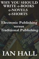 Cover for 'Why You Should Write e-Books, e-Novels, e-Shorts. (Electronic Publishing versus Traditional Publishing)'