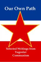 Cover for 'Our Own Path: Selected Writings From Yugoslav Communism'