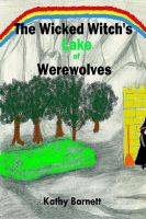 Cover for 'The Wicked Witch's Lake of Werewolves: A Children's Illustrated Book'