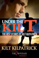 Cover for 'Under the Kilt: The Best Stories by Kilt Kilpatrick'