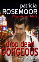 Cover for 'Drop Dead Gorgeous (Dangerous Male 1)'