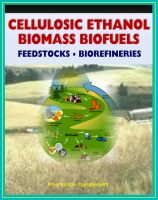 Cover for '21st Century Cellulosic Ethanol, Biomass, and Biofuels - Wood Chips, Stalks, Switchgrass, Plant Products, Feedstocks, Cellulose Conversion Processes, Research Plans'