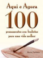 Bruno Pacheco - Aqui e Agora - 100 pensamentos zen-budistas para uma vida melhor