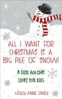 Cover for 'All I Want for Christmas is a Big Pile of Snow! - A Cute Holiday Story for Kids'