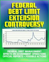 Cover for '2011 Federal Debt Limit Extension Controversy: Official Reports, Potential Effects on Government Operations, Treasury Department Assessments and Possible Actions, Federal Debt Management'