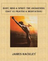 Cover for 'Body, Mind & Spirit: The Awakening (Day 12: Prayer and Meditation)'