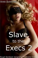 Cover for 'Slave to the Execs 2 (Rough Bareback Gangbang Prostitution Erotica)'