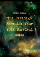 Cover for 'The Paradigm Formula: Your 2012 Survival Guide'