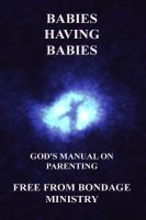 Cover for 'Babies Having Babies. God's Manual On Parenting.'