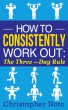 How to Consistently Work Out: The Three-Day Rule by ebookauthor92