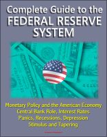 Cover for 'Complete Guide to the Federal Reserve System: Monetary Policy and the American Economy, Central Bank Role, Interest Rates, Panics, Recessions, Depression, Stimulus and Tapering'