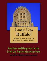 Cover for 'Look Up, Buffalo! A Walking Tour of Buffalo, New York'