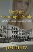 "Cover for 'Until the Goodnight Smile ""a Husband, a Father, a Love Everlasting""'"