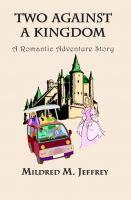 Mildred Jeffrey - Two Against a Kingdom. A Romantic Adventure Story