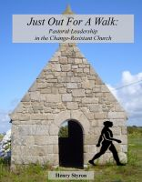 Cover for 'Just Out for a Walk: Pastoral Leadership in the Change-Resistant Church'