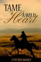 Cover for 'Tame A Wild Heart, a western romance'