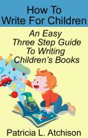 Cover for 'How To Write For Children An Easy Three Step Guide To Writing Children's Books'