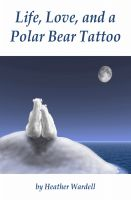 Cover for 'Life, Love, and a Polar Bear Tattoo (Toronto Series #1)'
