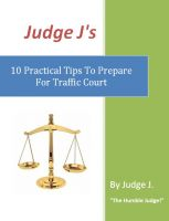 Cover for 'Judge J's 10 Practical Tips To Prepare For Traffic Court'