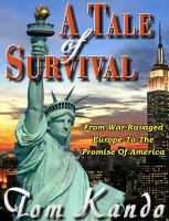 Cover for 'A Tale of Survival: From War-Ravaged Europe to the Promise of America'
