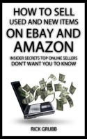 Rick Grubb - How To Sell Used And New Items On eBay And Amazon: Insider Secrets Top Online Sellers Don't Want You To Know